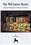 img - for The Will James Books: A Discriptive Bibliography for Enthusiasts and Collectors book / textbook / text book