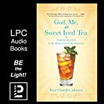 God, Me, and Sweet Iced Tea: Experiencing God in the Midst of Everyday Moments | Rose Johnson