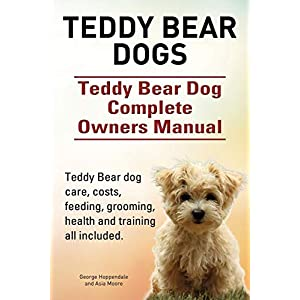 Teddy Bear dogs. Teddy Bear Dog Complete Owners Manual. Teddy Bear dog care, costs, feeding, grooming, health and training all included. 15