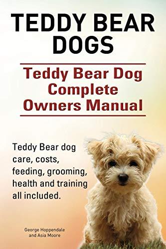 Teddy Bear dogs. Teddy Bear Dog Complete Owners Manual. Teddy Bear dog care, costs, feeding, grooming, health and training all -