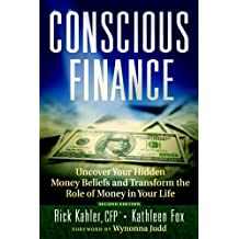 Conscious Finance: Uncover Your Hidden Money Beliefs and Transform the Role of Money in Your Life
