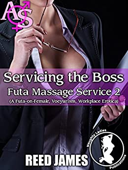 Servicing the Boss (Futa Massage Service 2): (A Futa-on-Female, Voeyurism, Workplace Erotica) by [James, Reed]