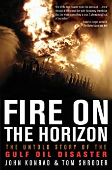 Fire on the Horizon: The Untold Story of the Gulf Oil Disaster by [Shroder, Tom, Konrad, John]
