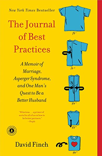 The Journal of Best Practices: A Memoir of Marriage, Asperger Syndrome, and One Man's Quest to Be a Better Husband by [Finch, David]