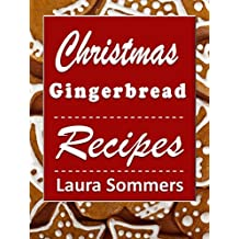 Christmas Gingerbread Recipes: Gingerbread Cookbook for the Holidays (Christmas Cookbook 3)