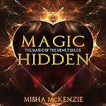 Magic Hidden: The Magic of the Heart Series, Book 2 | Misha McKenzie