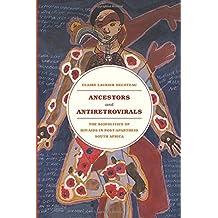 Ancestors and Antiretrovirals: The Biopolitics of HIV/AIDS in Post-Apartheid South Africa