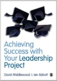 Achieving Success with Your Leadership Project, Middlewood, David and Abbott, Ian, 0857023667