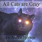 All Cats Are Gray   Andre Norton