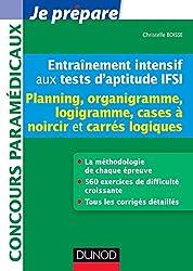Entraînement intensif aux tests d'aptitude IFSI - Planning : Planning, Logigramme, Organigramme, Cases à noircir, Carrés logiques (Concours paramédicaux et sociaux)