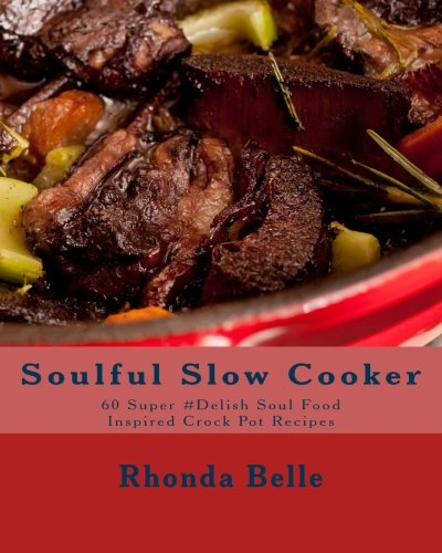 Search : Soulful Slow Cooker: 60 Super #Delish Soul Food Inspired Crock Pot Recipes