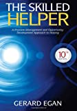 The Skilled Helper : A Problem-Management and Opportunity-Development Approach to Helping, Egan, Gerard, 1285065719