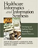 img - for Healthcare Informatics and Information Synthesis: Developing and Applying Clinical Knowledge to Improve Outcomes by John W. Williamson (2001-12-20) book / textbook / text book