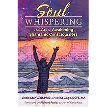 Soul Whispering: The Art of Awakening Shamanic Consciousness
