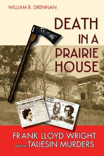 Death in a Prairie House: Frank Lloyd Wright and the Taliesin Murders ()