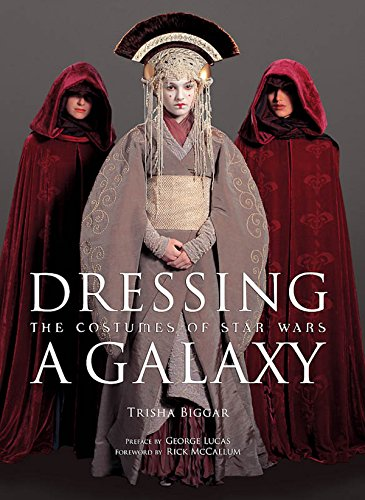 [Dressing a Galaxy: The Costumes of Star Wars] (Film And Tv Costume Design)