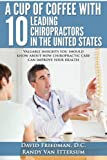 A Cup Of Coffee With 10 Leading Chiropractors In The United States: Valuable insights you should know about how chiropractic care can improve your health.