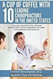img - for A Cup Of Coffee With 10 Leading Chiropractors In The United States: Valuable insights you should know about how chiropractic care can improve your health. book / textbook / text book