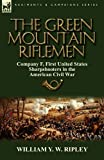 The Green Mountain Riflemen, William Y. W. Ripley, 0857065351