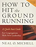 img - for How to Hit the Ground Running: A Quick-Start Guide for Congregations with New Leadership book / textbook / text book