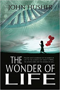Book The Wonder of Life: Follow man's ignorance of the secrets of life to the marvels of today's DNA, the genetic code and the genome of man.