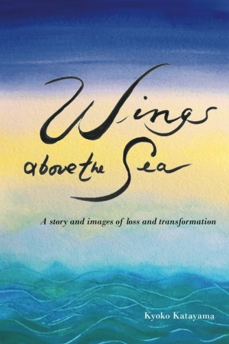Wings above the Sea: A story and images of loss and transformation ()