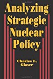 Analyzing Strategic Nuclear Policy (Princeton Legacy Library)
