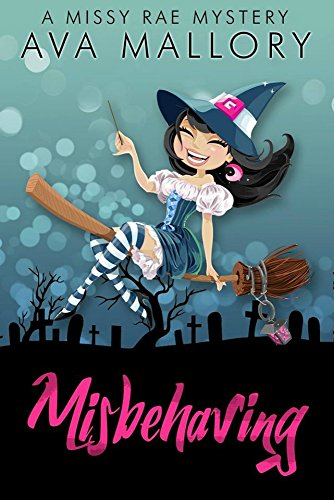 Misbehaving (A Missy Rae Mystery Book 1) by [Mallory, Ava]