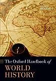 The Oxford Handbook of World History (Oxford Handbooks in History), Jerry H. Bentley, 0199686068
