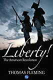 Liberty! The American Revolution (The Thomas Fleming Library Book 1)
