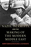 Nazis, Islamists, and the Making of the Modern Middle East