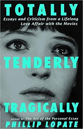 totally tenderly tragically essays and criticism from a  totally tenderly tragically essays and criticism from a lifelong love affair the movies phillip lopate 9780385492508 amazon com books