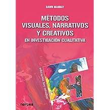 Métodos visuales, narrativos y creativos en investigación cualitativa (Spanish Edition)