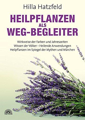 heilpflanzen-als-weg-begleiter-wirkweise-der-farben-und-jahreszeiten-wissen-der-vlker-heilende-anwendungen-heilpflanzen-im-spiegel-der-mythen-und-mrchen