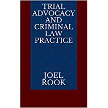 Trial Advocacy and Criminal Law Practice