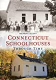 img - for Connecticut Schoolhouses Through Time (America Through Time) book / textbook / text book