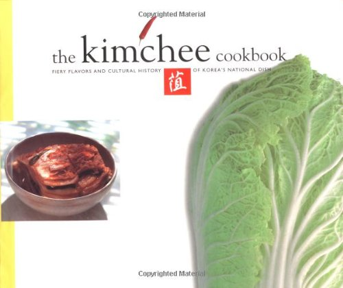The Kimchee Cookbook: Fiery Flavors and Cultural History of Korea's National Dish by Kim Man-Jo, Lee Kyou-Tae, Lee O-Young