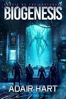 Biogenesis: Book 2 of the Earthborn (English Edition) de [Hart, Adair]