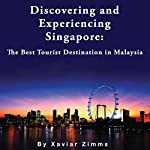 Discovering and Experiencing Singapore: The Best Tourist Destination in Malaysia | Xavier Zimms