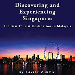 Discovering and Experiencing Singapore: The Best Tourist Destination in Malaysia