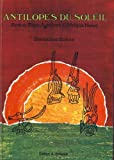 img - for Antilopes du soleil: Arts et rites agraires d'Afrique noire (French Edition) book / textbook / text book