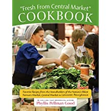 Fresh From Central Market Cookbook: Favorite Recipes From The Standholders Of The Nation's Oldest Farmers Market, Ce