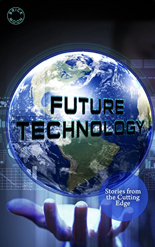 Future Technology: Stories from the Cutting Edge