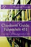 Classroom Guide: Fahrenheit 451: Classroom Guide: Fahrenheit 451 (Instructional Resources for Teachers)