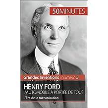 Henry Ford. L'automobile à portée de tous: L'ère de la mécanisation (Grandes Inventions t. 5) (French Edition)