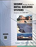 Seismic Design Guide for Metal Building Systems : Based on the 2000 IBC, Drake, Johnson, Murray Bachman, 158001190X