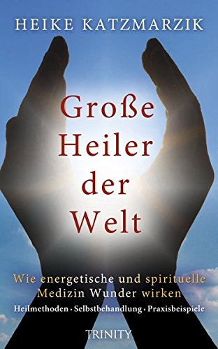 grosse-heiler-der-welt-wie-energetische-und-spirituelle-medizin-wunder-wirken