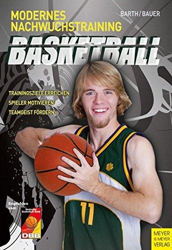 Basketball - Modernes Nachwuchstraining Taschenbuch – 25. September 2009 Berndt Barth Christian Bauer Meyer & Meyer Sport 3898995097