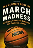 img - for The Ultimate Book of March Madness: The Players, Games, and Cinderellas that Captivated a Nation book / textbook / text book