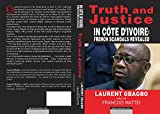 Truth and Justice in Cote Divoire: French Scandals Revealed. Laurent Gbagbo Talks with Francois Mattei